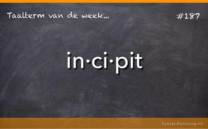 Taalterm van de week: incipit