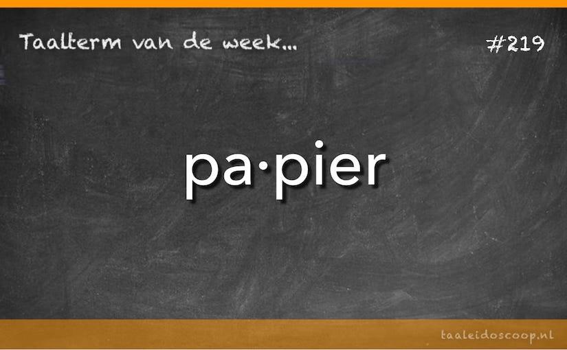 Taalterm van de week: Papier