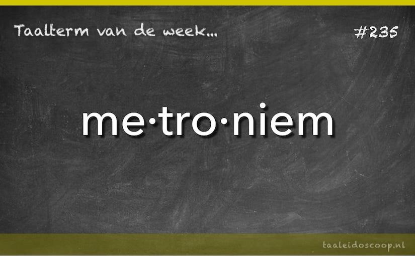 Taalterm van de week: Metroniem