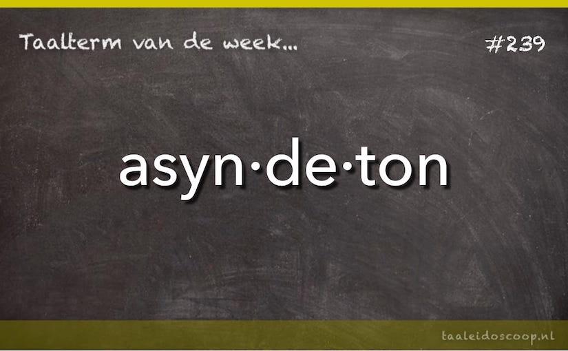 Taalterm van de week: asyndeton