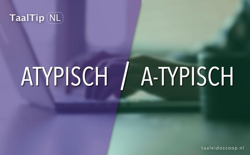 Atypisch vs. a-typisch