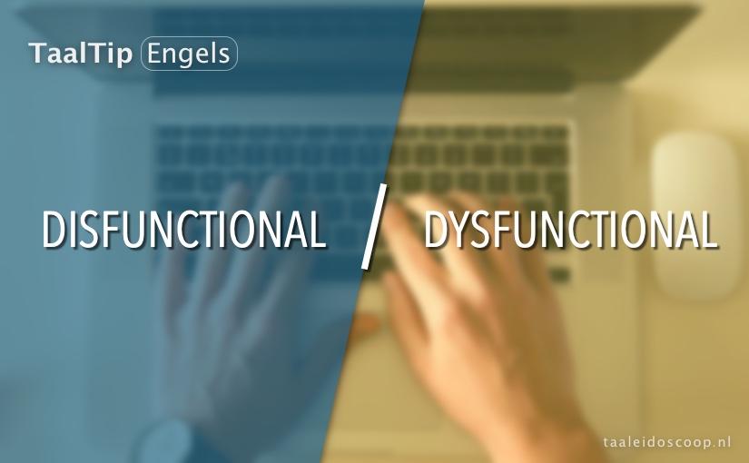 Disfunctional vs. dysfunctional