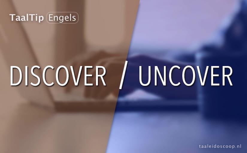 Discover vs. uncover