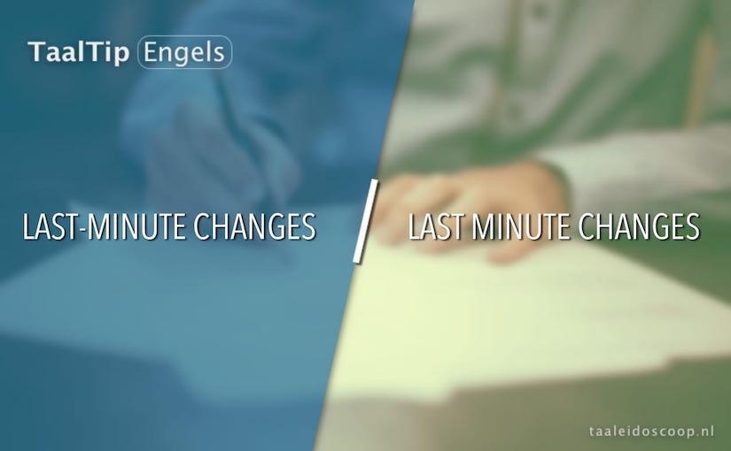 Last-minute changes vs. last minute changes