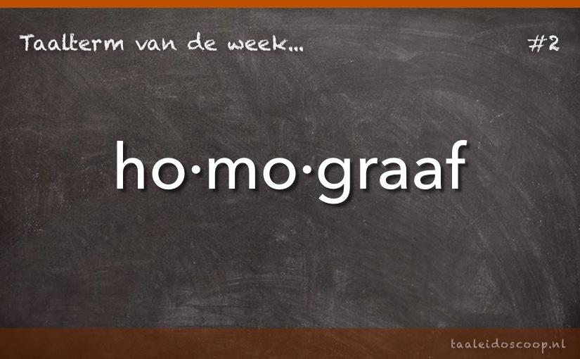Taalterm van de week: Homograaf
