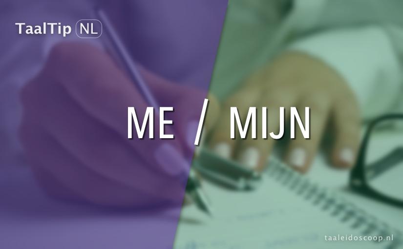 Me vs. mijn