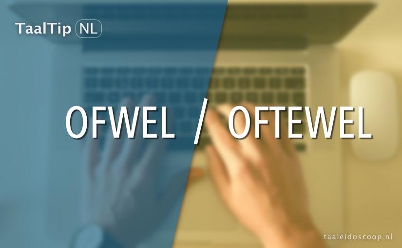 Ofwel vs. oftewel