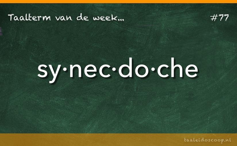 Taalterm van de week: Synecdoche