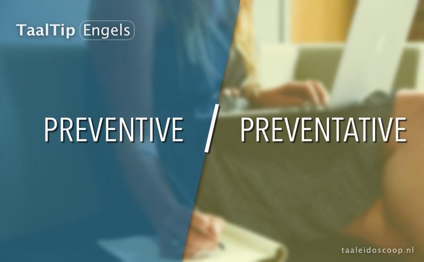 Preventive vs. preventative