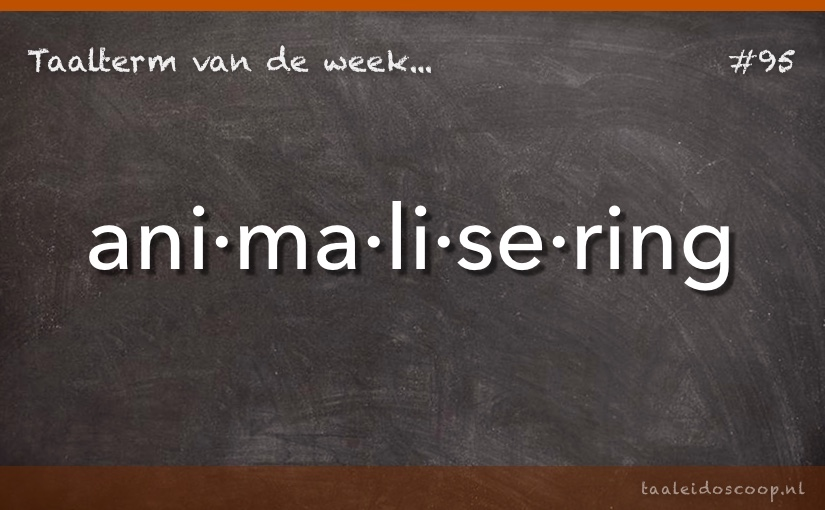 Taalterm van de week: Animalisering