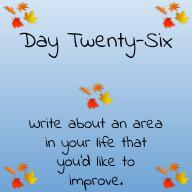 Write about an area in your life that you'd like to improve.