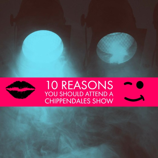 10 Reasons You Should Attend A Chippendales Show
