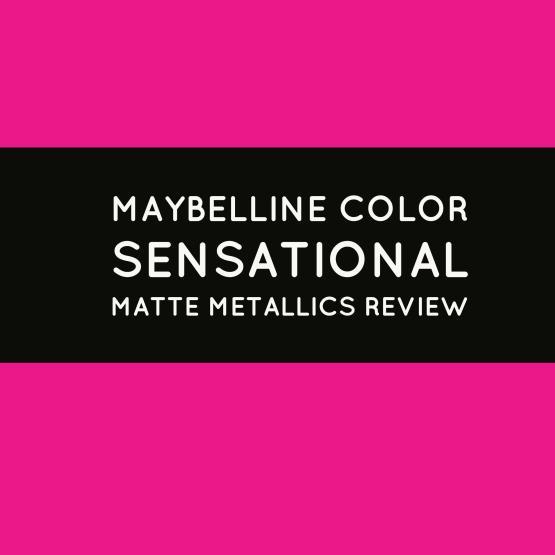 Maybelline Color Sensational Matte Metallics Review