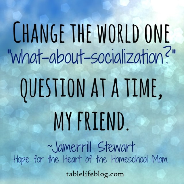 Jamerrill Stewart Hope for the Heart of the Homeschool Mom socialization quote