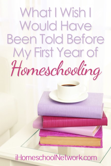 What I Wish I Would Have Been Told Before My First Year of Homeschooling