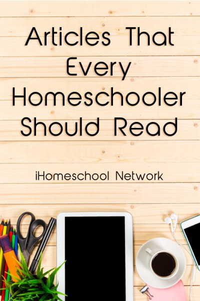 Must Reads for a New Season of Homeschool - Articles That Every Homeschooler Should Read