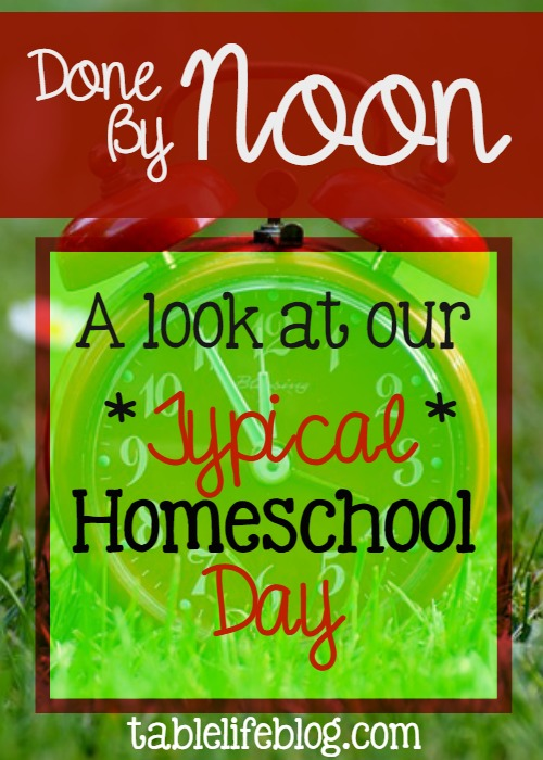2016 Reader Favorites from TableLifeBlog ~ Done by Noon: A look at our typical homeschool day