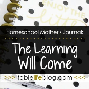 Homeschool Mother's Journal: The Learning Will Come