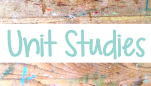 Table Life Blog - Unit study ideas for your homeschool