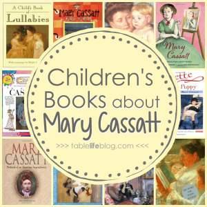 Children's Books About Master Artists (10 Children's Books About Mary Cassatt)