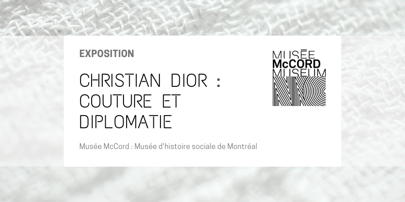 CHRISTIAN DIOR : COUTURE ET DIPLOMATIE – Musée McCord