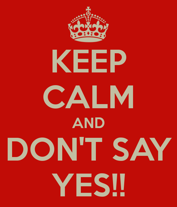 keep-calm-and-dont-say-yes