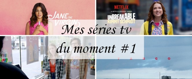 Mes séries tv préférées 1 - Jane the Virgin + Unbreakable Kimmy Schmidt + Love + Fargo