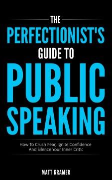 Matt Kramer - Book - The perfectionist's guide to public speaking