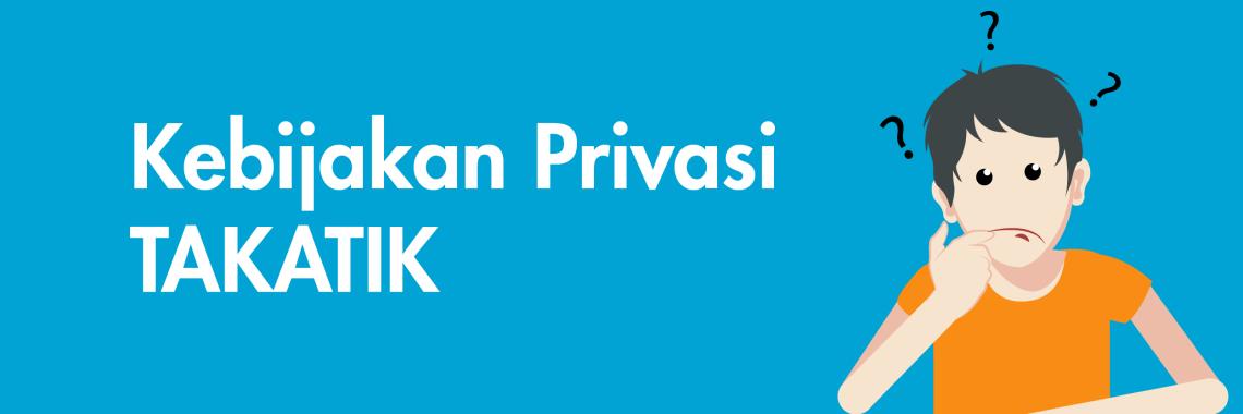 kebijakan privasi takatik