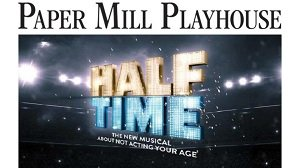 Paper Mill Playhouse -- Half Time