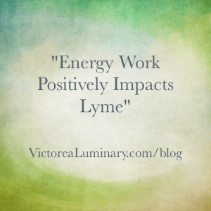 ENERGY WORK POSITIVELY IMPACTS LYME