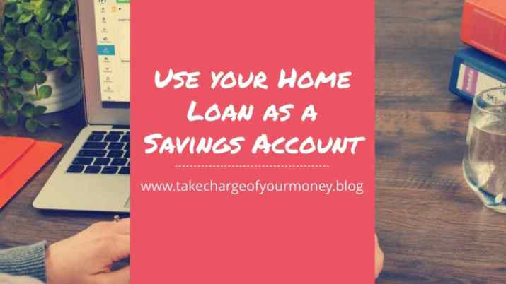 Use your Home Loan as a Savings Account
