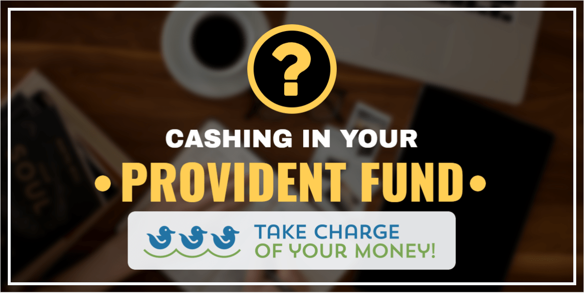 The tax implications of cashing in your Provident Fund