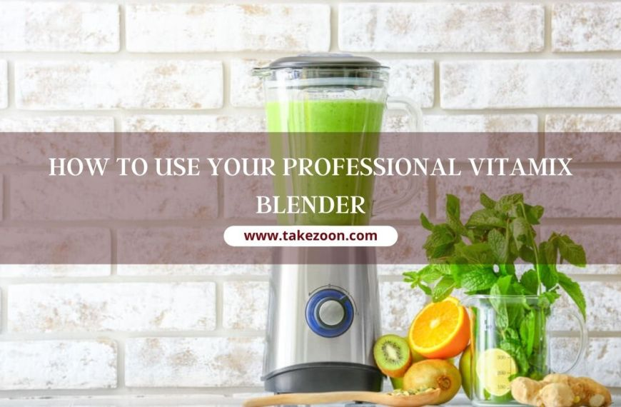 How To Use Your Professional Vitamix Blender