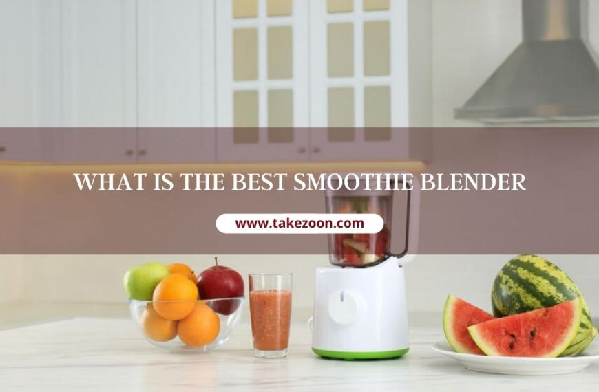 What Is The Best Smoothie Blender