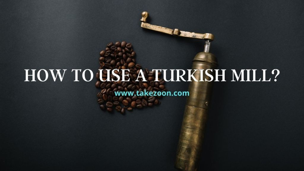 how to use a turkish mill