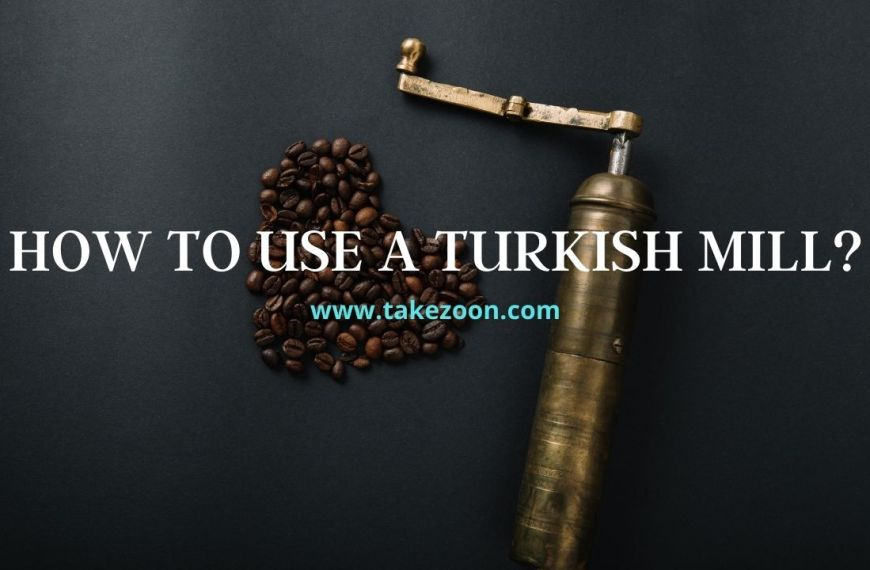 How To Use A Turkish Mill – Complete Guide