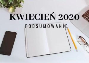Kwiecień 2020 – podsumowanie