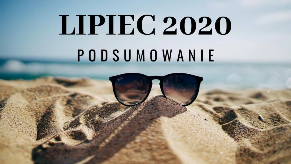 Podsumowanie lipca 2020