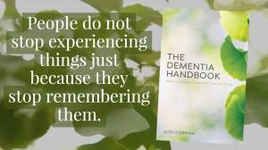 "Graphic reads: ""People do not stop experiencing things just because they stop remembering them."" and shows the cover of The Dementia Handbook."
