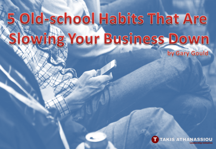 5 Old-school Habits That Are Slowing Your Business Down