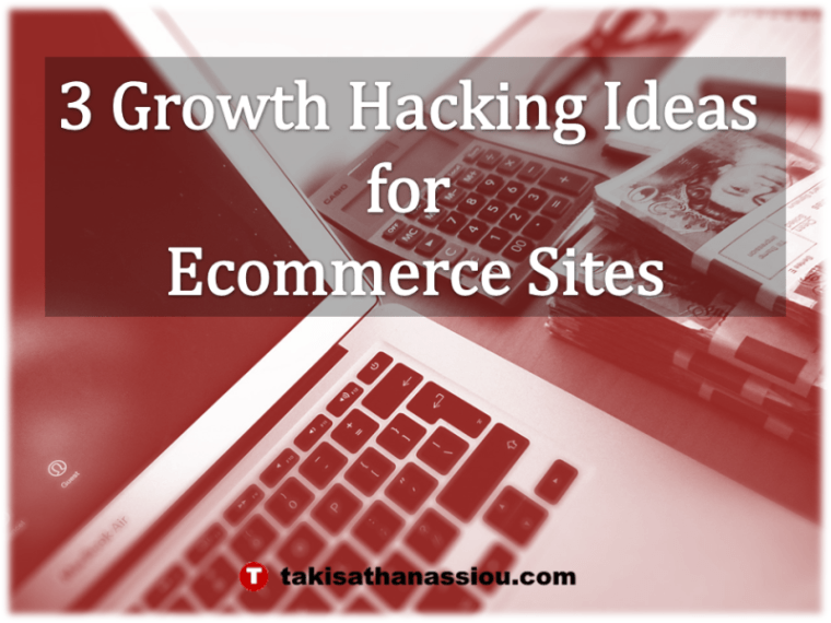 3 Growth Hacking Ideas for Ecommerce Sites