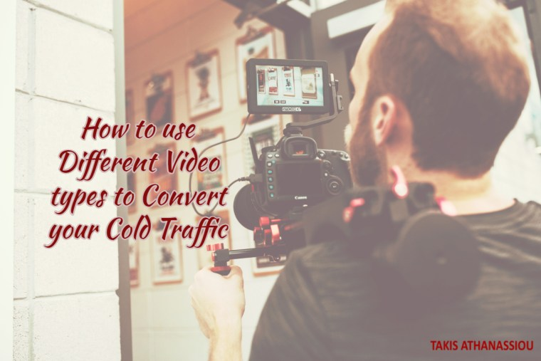 Use Different Video types to Convert your Cold Traffic