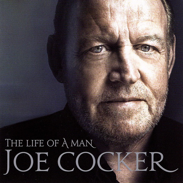 Joe Cocker - The Life Of A Man - The Ultimate Hits 1968-2013