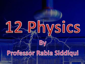 12 Physics with Professor Rabia