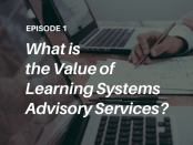 What is the value of learning systems advisory services? Talented Learning Podcast with learning tech analyst John Leh