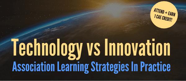 Register for the Webinar - Technology vs Innovation: Association Learning Strategies in Practice - Feb 28 2019