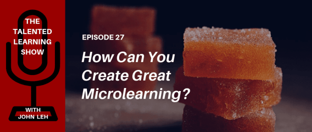 How do you make microlearning work? Listen to this podcast interview with elearning expert and co-author of the popular new book