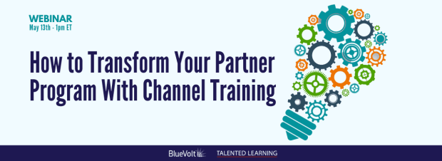 WEBINAR May 13 2021 - How to transform partner programs with channel training - featuring TalentedLearning Lead Analyst John Leh and BlueVolt VP Gaven Singh