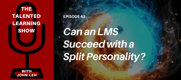 How do you serve multiple LMS markets successfully from a single platform? Can an LMS succeed with a split personality? Listen to this episode of the Talented Learning Show as Analyst John Leh talks with Graham Glass, CEO of Cypher Learning